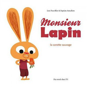 Monsieur Lapin de Loïc Dauvillier et Baptiste Amsallem Edition Des ronds dans l'O